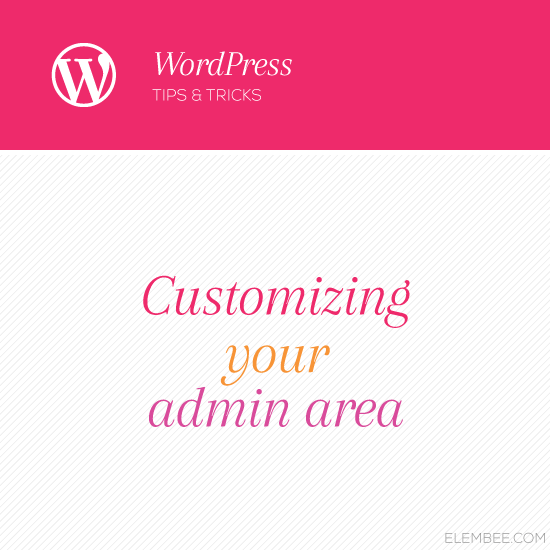Customizing your WordPress admin area // Elembee.com