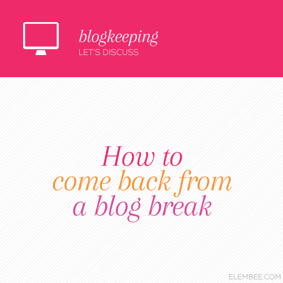 How to come back from a blog break // Elembee.com