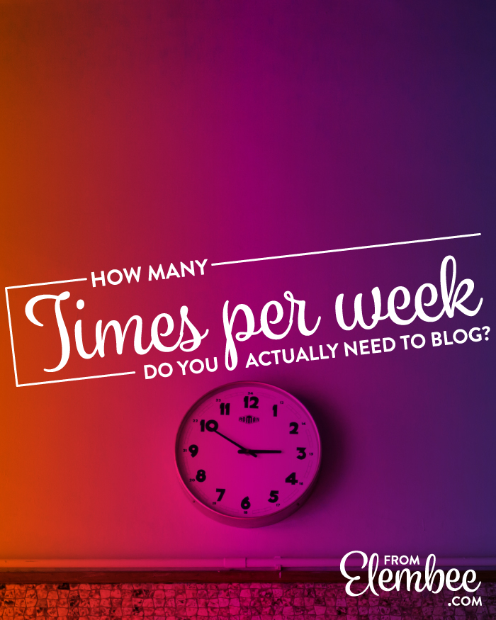 How many times per week do you actually need to blog? from elembee.com