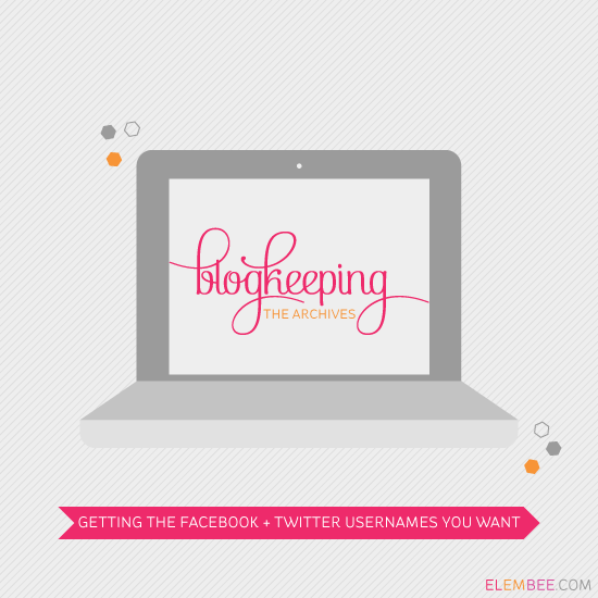 Blogkeeping Archives // Getting the Facebook + Twitter usernames you want // Elembee.com
