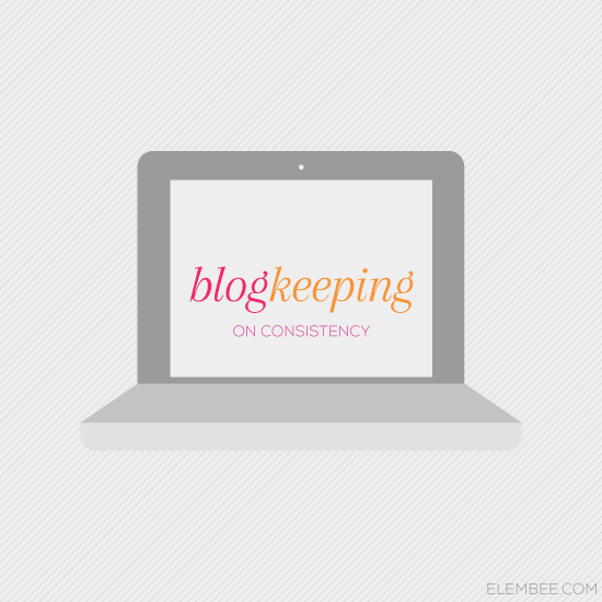Blogkeeping // On consistency // Elembee.com