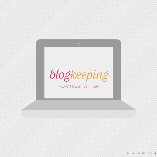 Blogkeeping // How I use Twitter // Elembee.com