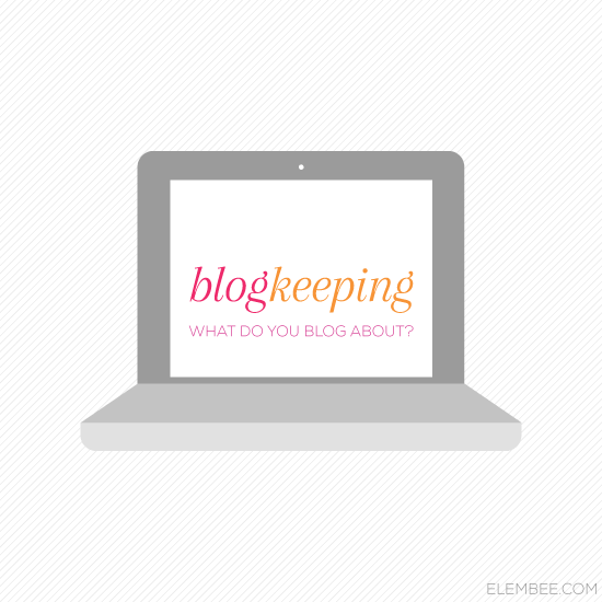 Blogkeeping // What do you blog about? // Elembee.com