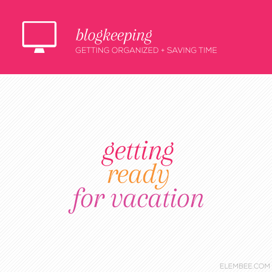 Blogkeeping // How to prepare your blog for vacation // Elembee.com