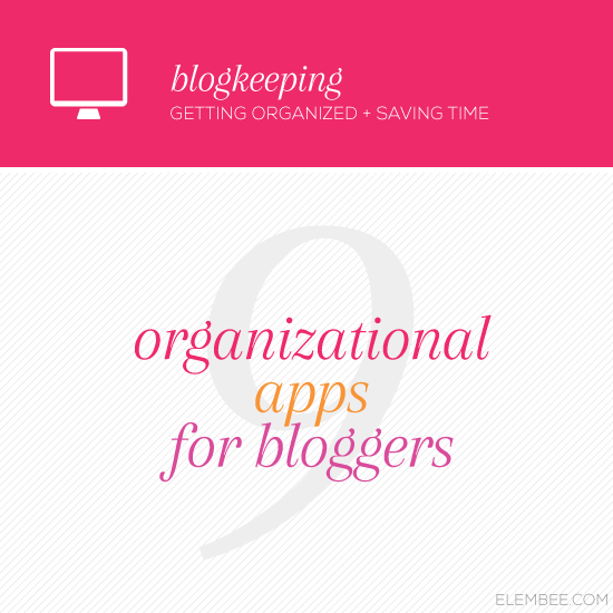 9 organizational apps for bloggers // Elembee.com