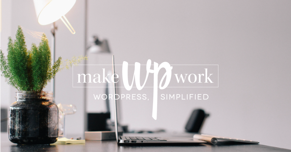 Make WP Work: WordPress, Simplified // MakeWPWork.com // by Elembee.com