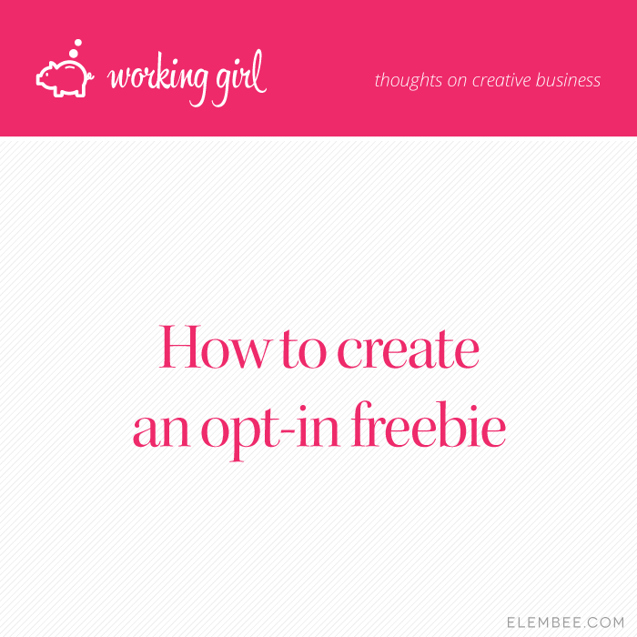 What an opt-in freebie is, what you should do before creating one, and how to create your opt-in freebie, from elembee.com