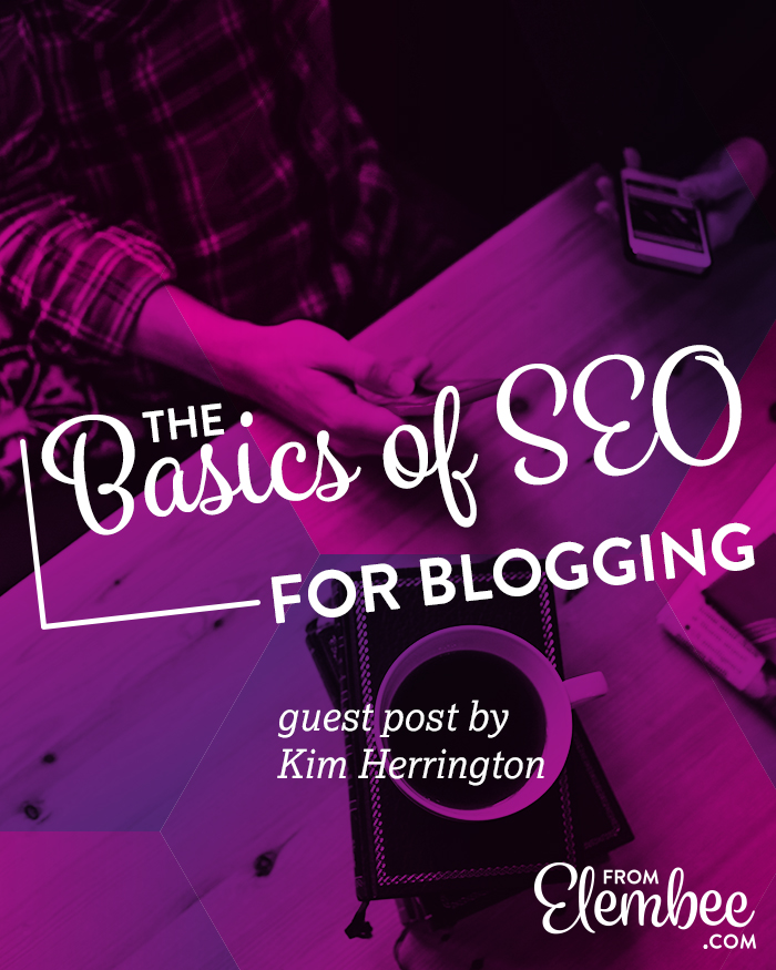 The basics of SEO for blogging, by Kim Herrington for Elembee