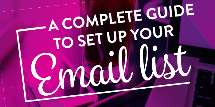 A complete guide to set up your email list