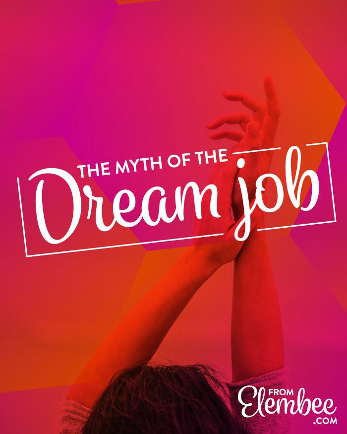 the myth of the dream job from elembee.com