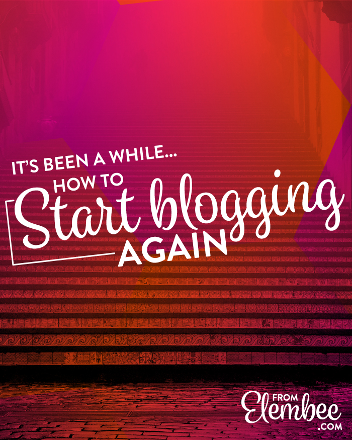 It's been a while... how to start blogging again from elembee.com