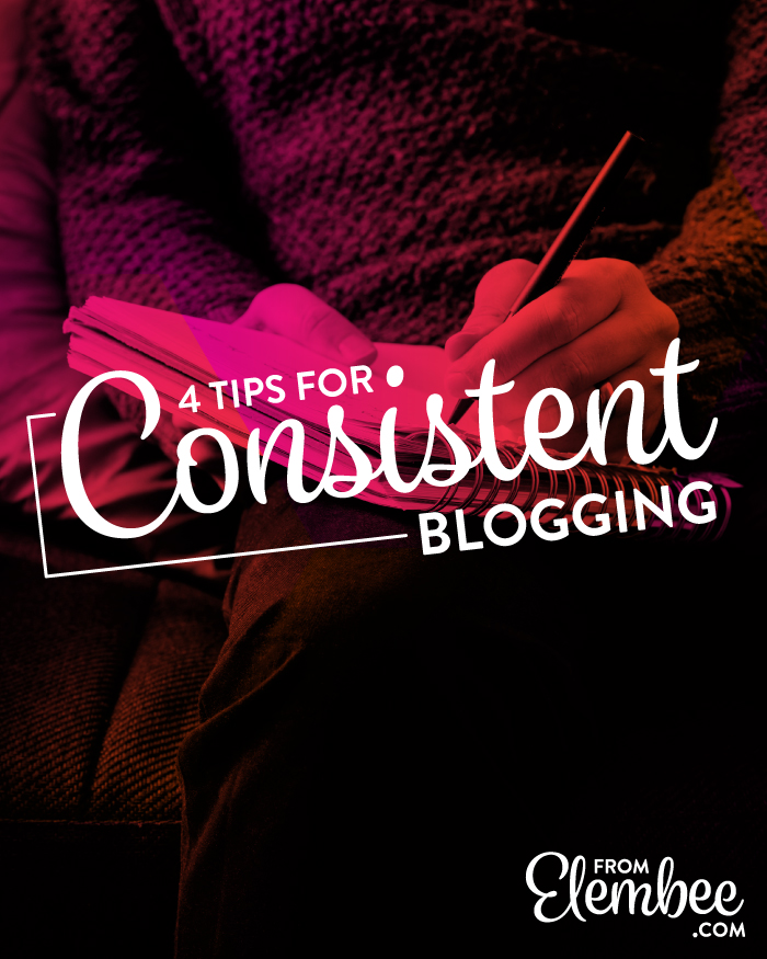 4 tips for consistent blogging from elembee.com