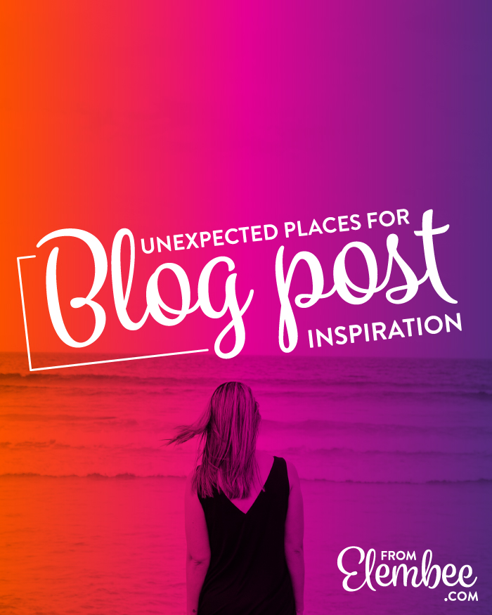3 unexpected places to look for blog post inspiration from elembee.com