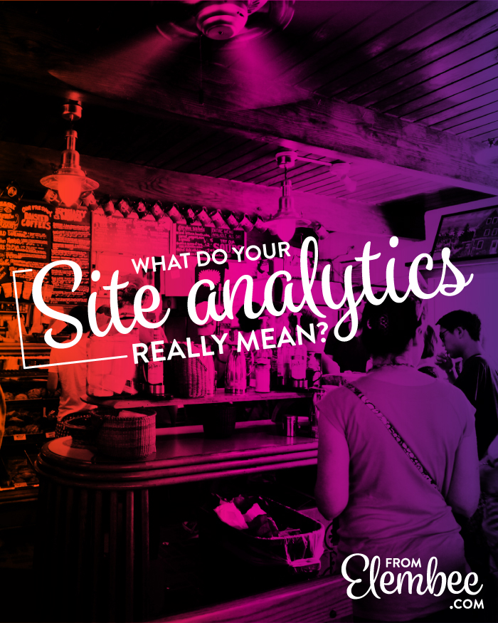 What do your site analytics really mean? from elembee.com