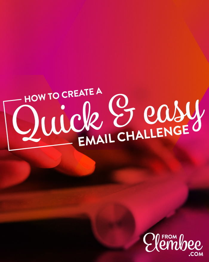How to create a quick + easy email challenge from elembee.com