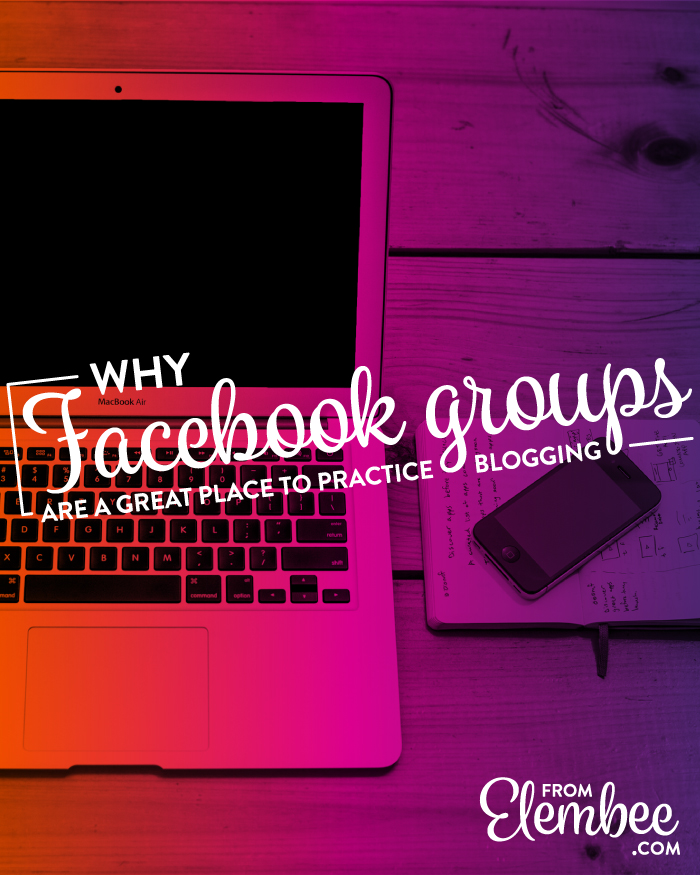 Why Facebook groups are a great place to practice blogging from elembee.com