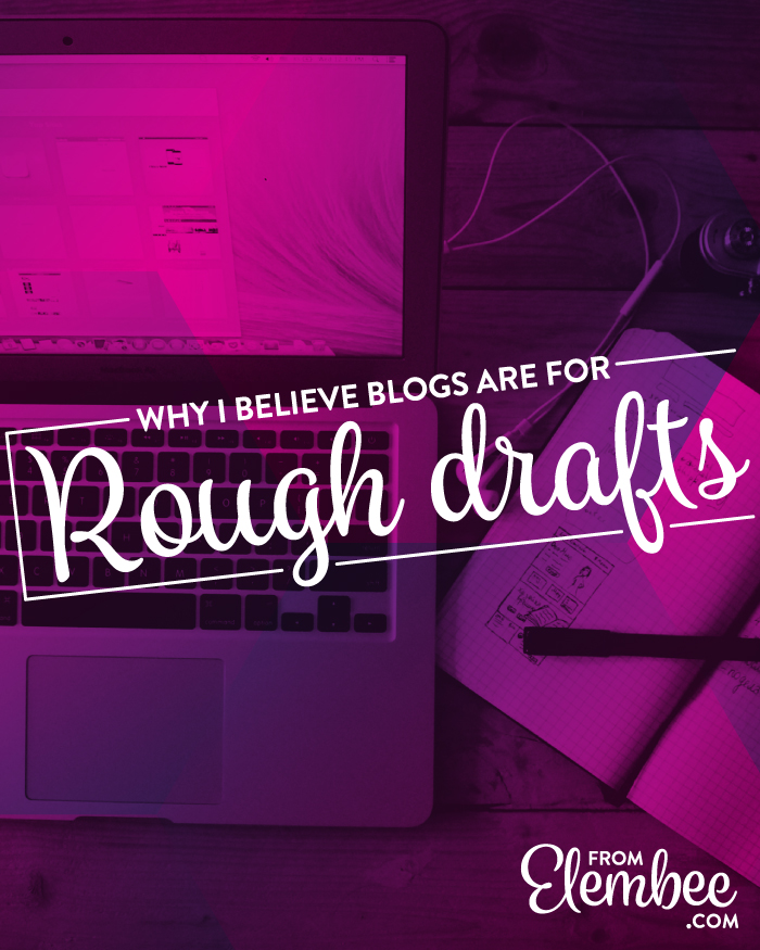 Why I believe blogs are for rough drafts from elembee.com