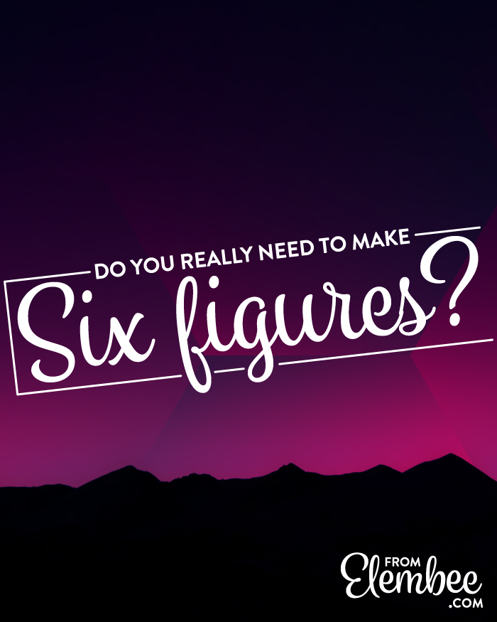 Do you really need to make six figures? from elembee.com