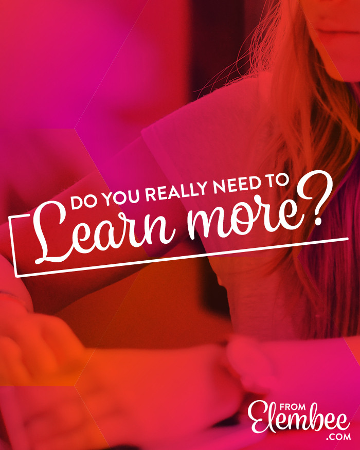 Do you really need to learn more? from elembee.com